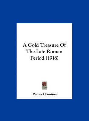 A Gold Treasure of the Late Roman Period (1918) by Walter Dennison