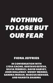Nothing to Lose but Our Fear by Fiona Jeffries