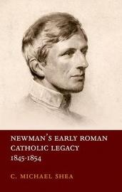 Newman's Early Roman Catholic Legacy, 1845-1854 by C Michael Shea image