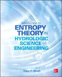 Entropy Theory in Hydrologic Science and Engineering by Vijay P. Singh