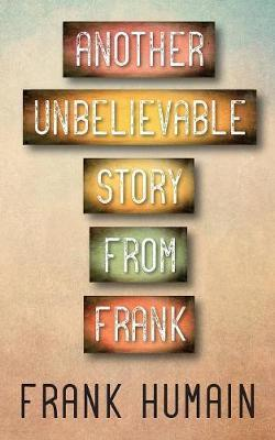 Another Unbelievable Story from Frank by Frank Humain