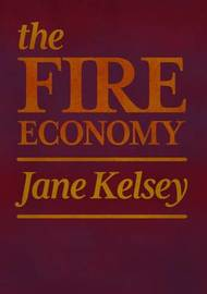 The Fire Economy: New Zealand's Reckoning by Jane Kelsey