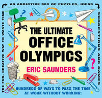 The Ultimate Office Olympics: Hundreds of Ways to Pass the Time at Work Without Working! by Eric Saunders image