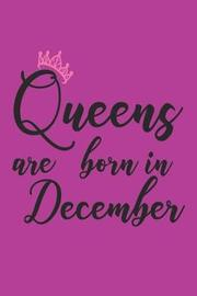 Queens Are Born in December by Creative Juices Publishing