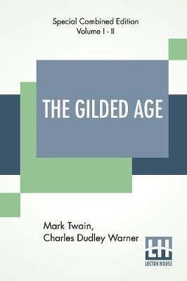 The Gilded Age (Complete) by MARK TWAIN (Samuel Langhorne Clemens)