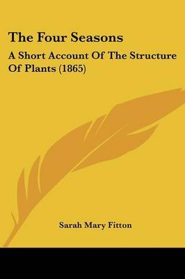 The Four Seasons: A Short Account Of The Structure Of Plants (1865) by Sarah Mary Fitton image