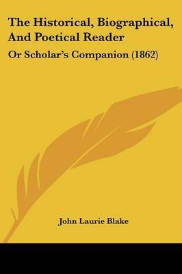 The Historical, Biographical, And Poetical Reader: Or Scholara -- S Companion (1862) by John Laurie Blake image