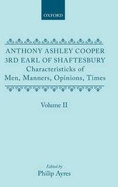 Characteristicks of Men, Manners, Opinions, Times: Volume II by Anthony Ashley Cooper, 3rd Earl of Shaftesbury