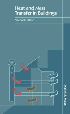 Heat and Mass Transfer in Buildings by Keith J. Moss