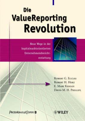 ValueReporting Revolution: Neue Wege in der Kapitalmarktorientierten Unternehmensberichterstattung by Robert G. Eccles