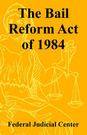 The Bail Reform Act of 1984 by Federal Judicial Center image