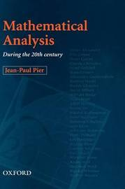 Mathematical Analysis during the 20th Century by Jean-Paul Pier