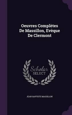 Oeuvres Completes de Massillon, Eveque de Clermont by Jean Baptiste Massillon image