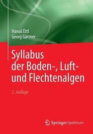 Syllabus Der Boden-, Luft- Und Flechtenalgen by Hanus Ettl