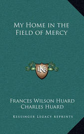 My Home in the Field of Mercy by Frances Wilson Huard