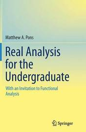 Real Analysis for the Undergraduate by Matthew A Pons