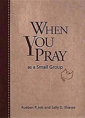 When You Pray as a Small Group by Rueben P Job