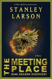 The Meeting Place - Qing Dragon Discovery by Stanley Larson