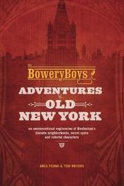 The Bowery Boys: Adventures in Old New York by Greg Young