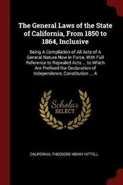 The General Laws of the State of California, from 1850 to 1864, Inclusive by . California image