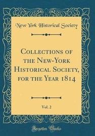 Collections of the New-York Historical Society, for the Year 1814, Vol. 2 (Classic Reprint) by New York Historical Society image