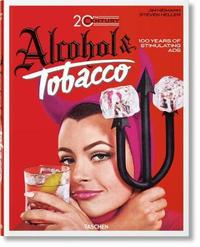 Jim Heimann. 20th Century Alcohol & Tobacco Ads by Steven Heller