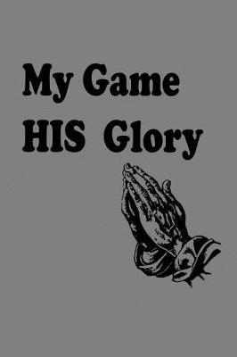 My Game His Glory by Books by 3am Shopper