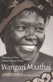 Unbowed: My Autobiography by Wangari Maathai