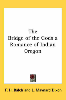 The Bridge of the Gods a Romance of Indian Oregon by F H Balch image