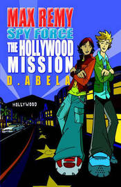 The Hollywood Mission: Max Remy: Spy Force Book 4 by Deborah Abela image