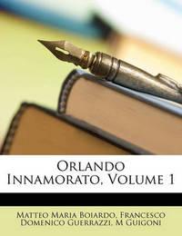 Orlando Innamorato, Volume 1 by Francesco Domenico Guerrazzi