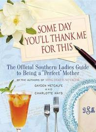 Some Day You'll Thank Me for This by Charlotte Hays
