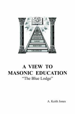 A View To Masonic Education by A. Keith Jones
