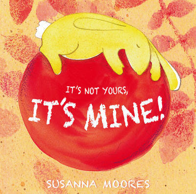 It's Not Yours, It's Mine! by Susanna Moores image
