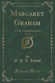 Margaret Graham, Vol. 1 of 2 by George Payne Rainsford James