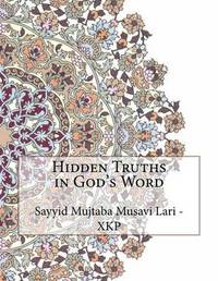 Hidden Truths in God's Word by Sayyid Mujtaba Musavi Lari - Xkp image