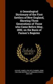 A Genealogical Dictionary of the First Settlers of New England, Showing Three Generations of Those Who Came Before May, 1692, on the Basis of Farmer's Register by James Savage image