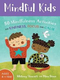Mindful Kids: 50 Mindfulness Activities by Whitney Stewart