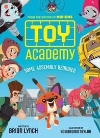 Toy Academy: Some Assembly Required (Toy Academy #1) by Brian Lynch