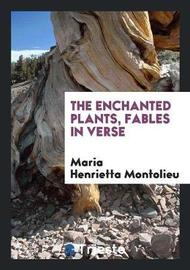 The Enchanted Plants, Fables in Verse by Maria Henrietta Montolieu image