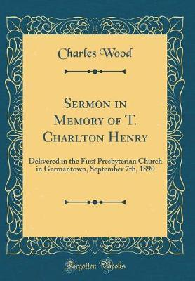 Sermon in Memory of T. Charlton Henry by Charles Wood