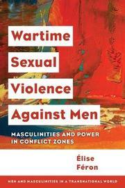 Wartime Sexual Violence against Men by Elise Feron