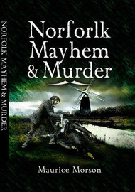 Norfolk Mayhem and Murder by Maurice Morson image