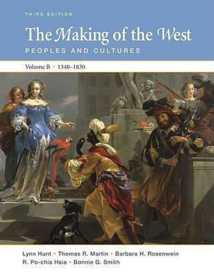 The Making of the West, Volume B 1340-1830: Peoples and Cultures by University Lynn Hunt (University of California, Los Angeles UCLA University of California, Los Angeles University of California, Los Angeles Universit