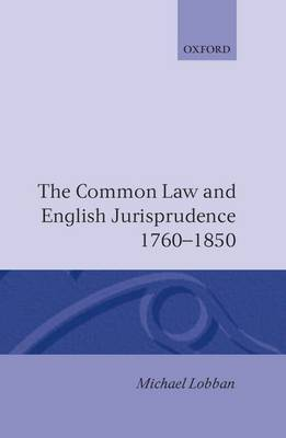 The Common Law and English Jurisprudence, 1760-1850 by Michael Lobban image