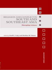 Religion and Conflict in South and Southeast Asia