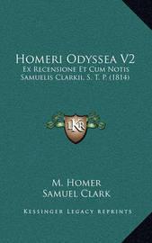 Homeri Odyssea V2: Ex Recensione Et Cum Notis Samuelis Clarkii, S. T. P. (1814) by Johann August Ernesti