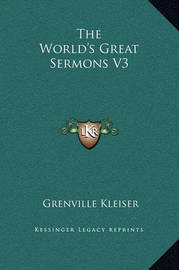 The World's Great Sermons V3 by Grenville Kleiser