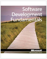 Exam 98-361 MTA Software Development Fundamentals by Microsoft Official Academic Course