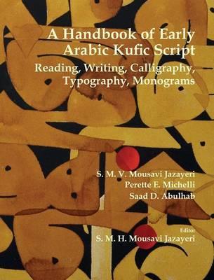 A Handbook of Early Arabic Kufic Script by S.M.V Mousavi Jazayeri